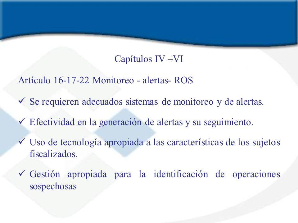 Capítulos IV –VI Artículo 16-17-22 Monitoreo - alertas- ROS. Se requieren adecuados sistemas de monitoreo y de alertas.