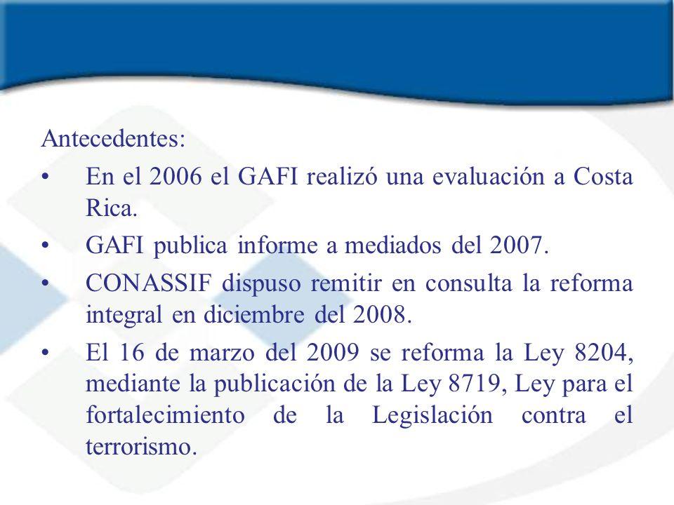 Antecedentes: En el 2006 el GAFI realizó una evaluación a Costa Rica. GAFI publica informe a mediados del 2007.