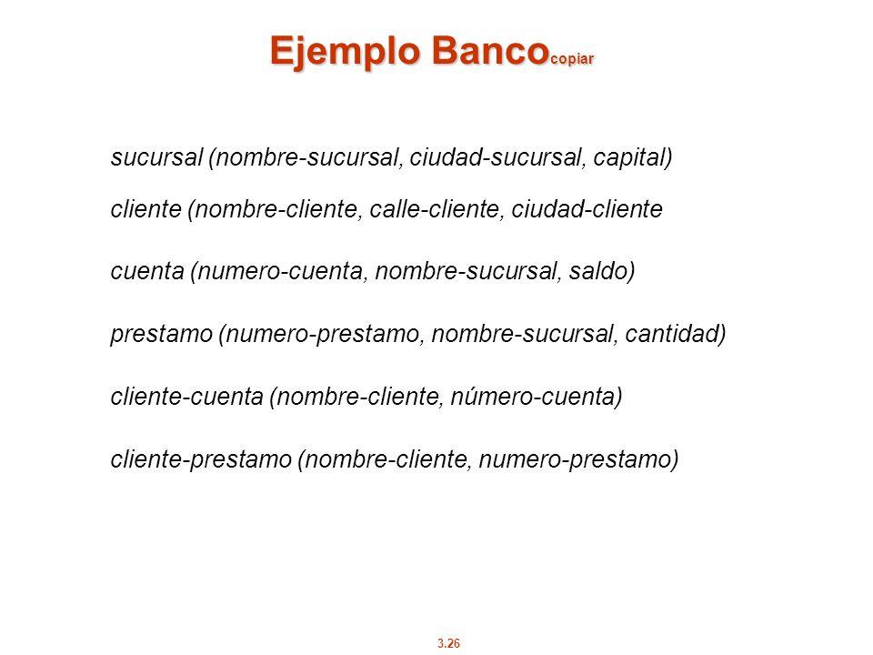 Ejemplo Bancocopiar sucursal (nombre-sucursal, ciudad-sucursal, capital) cliente (nombre-cliente, calle-cliente, ciudad-cliente.