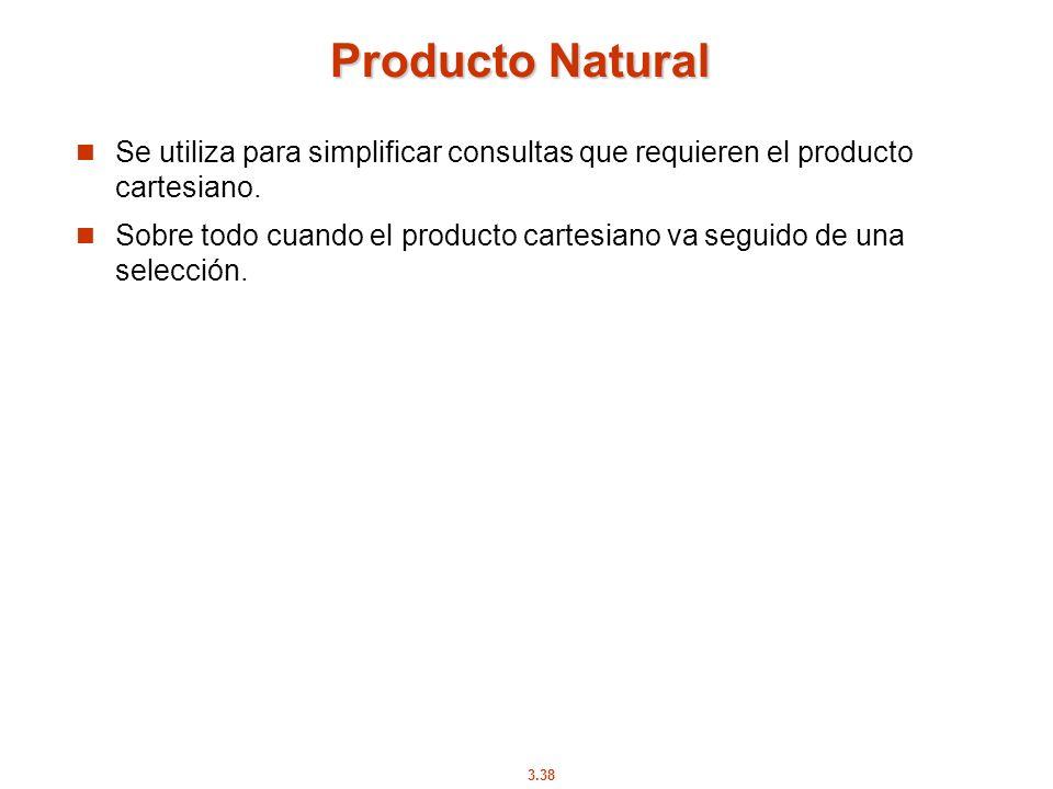 Producto Natural Se utiliza para simplificar consultas que requieren el producto cartesiano.