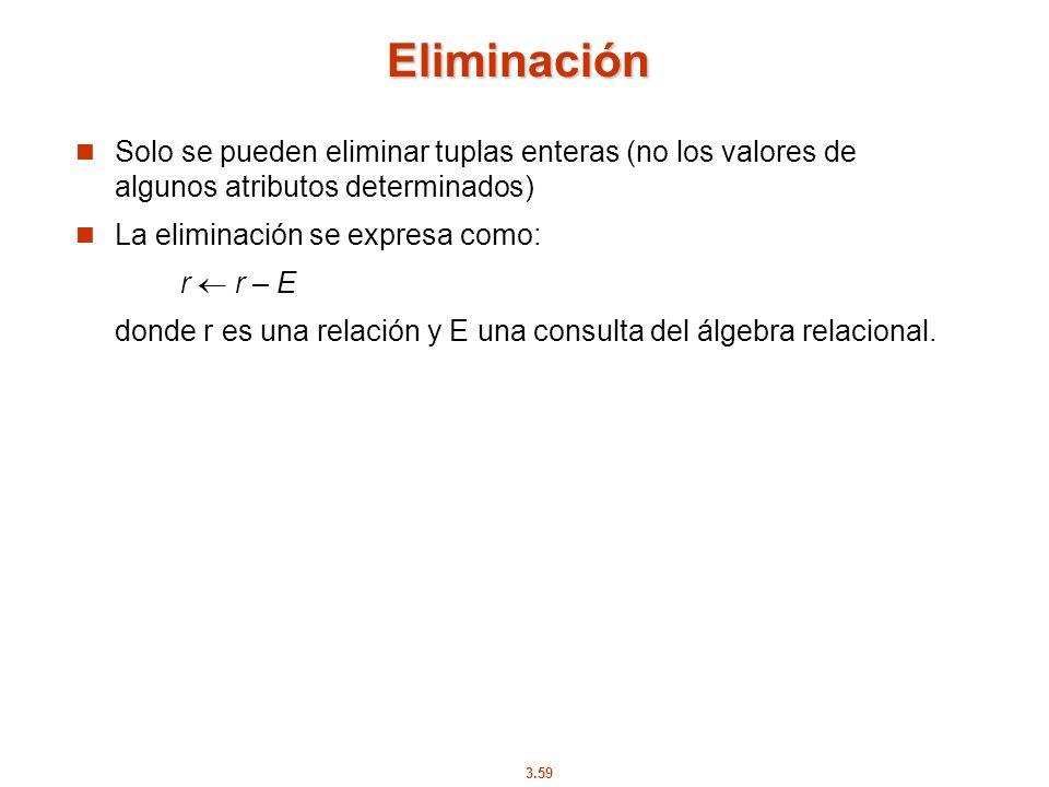 Eliminación Solo se pueden eliminar tuplas enteras (no los valores de algunos atributos determinados)
