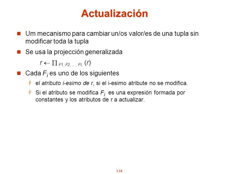Actualización Um mecanismo para cambiar un/os valor/es de una tupla sin modificar toda la tupla. Se usa la projección generalizada.
