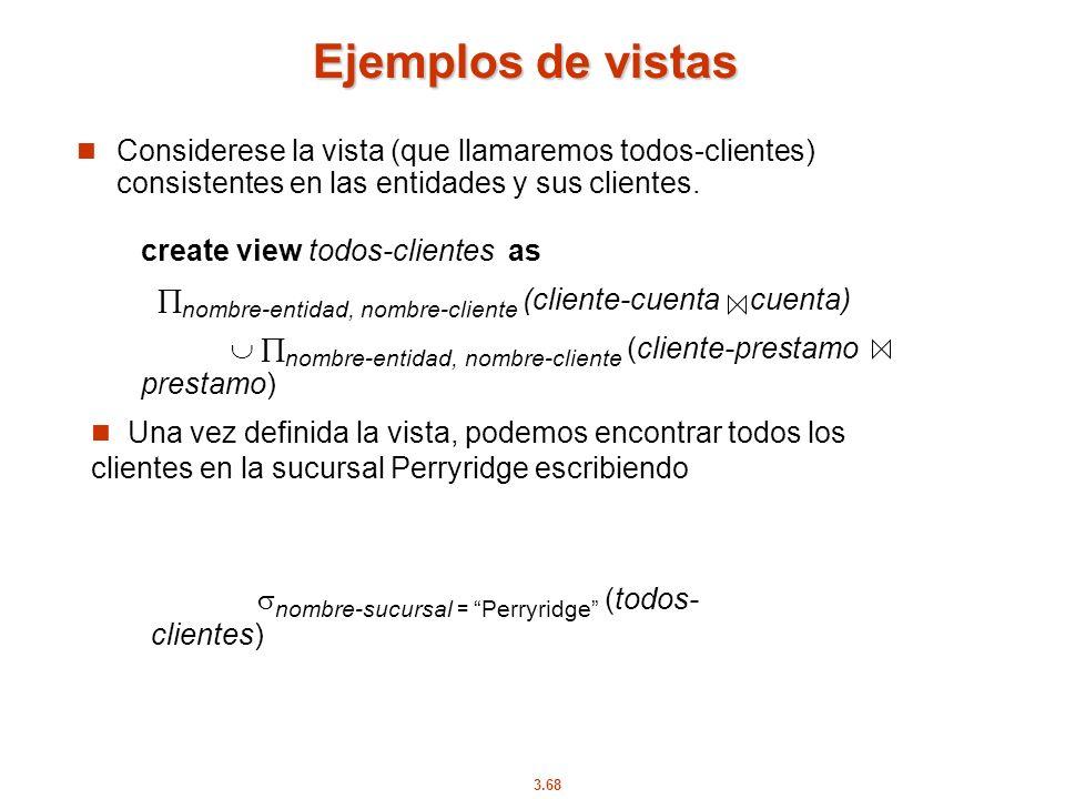 Ejemplos de vistas Considerese la vista (que llamaremos todos-clientes) consistentes en las entidades y sus clientes.