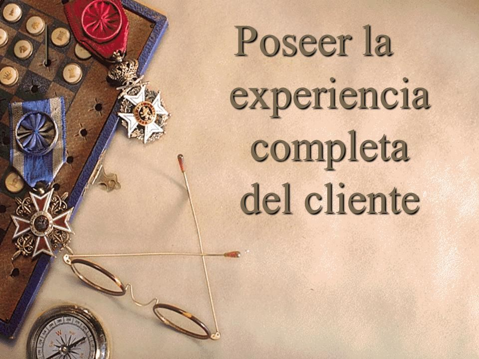 | Poseer la experiencia completa del cliente