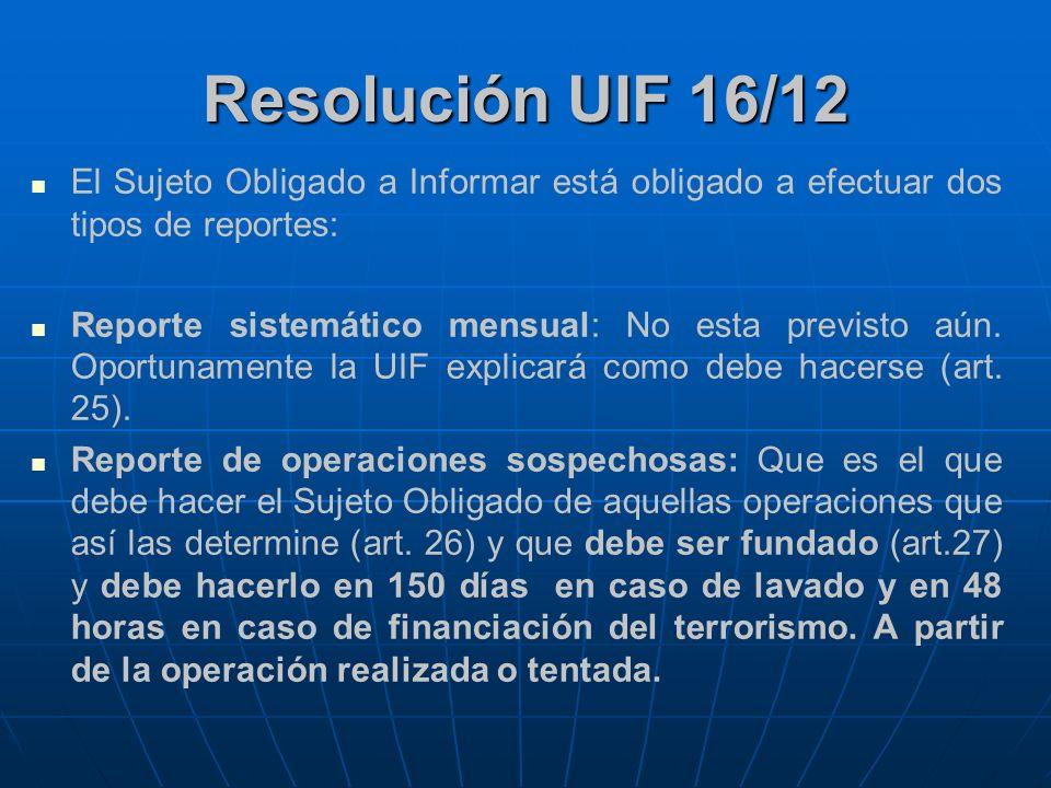 Resolución UIF 16/12 El Sujeto Obligado a Informar está obligado a efectuar dos tipos de reportes: