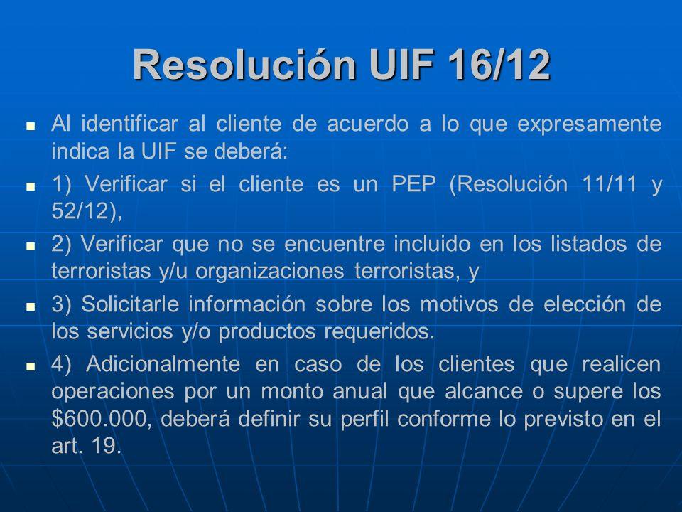 Resolución UIF 16/12 Al identificar al cliente de acuerdo a lo que expresamente indica la UIF se deberá: