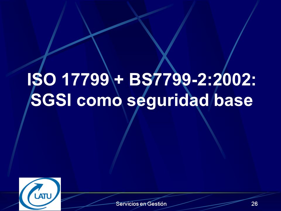 ISO 17799 + BS7799-2:2002: SGSI como seguridad base