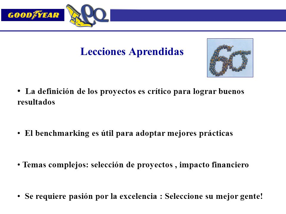 Lecciones Aprendidas La definición de los proyectos es crítico para lograr buenos resultados. El benchmarking es útil para adoptar mejores prácticas.