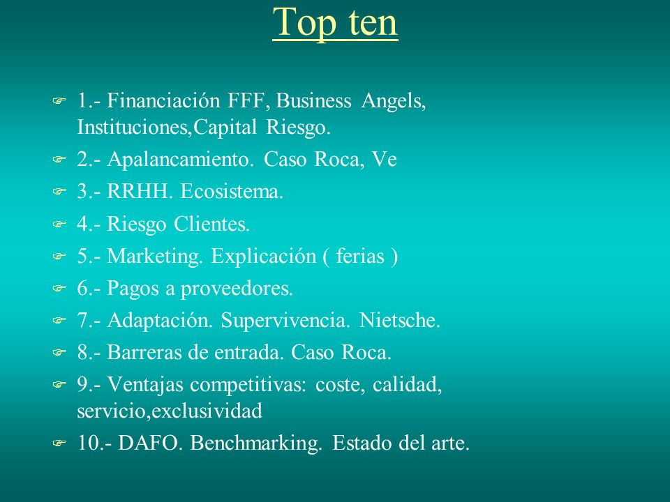 Top ten 1.- Financiación FFF, Business Angels, Instituciones,Capital Riesgo. 2.- Apalancamiento. Caso Roca, Ve.