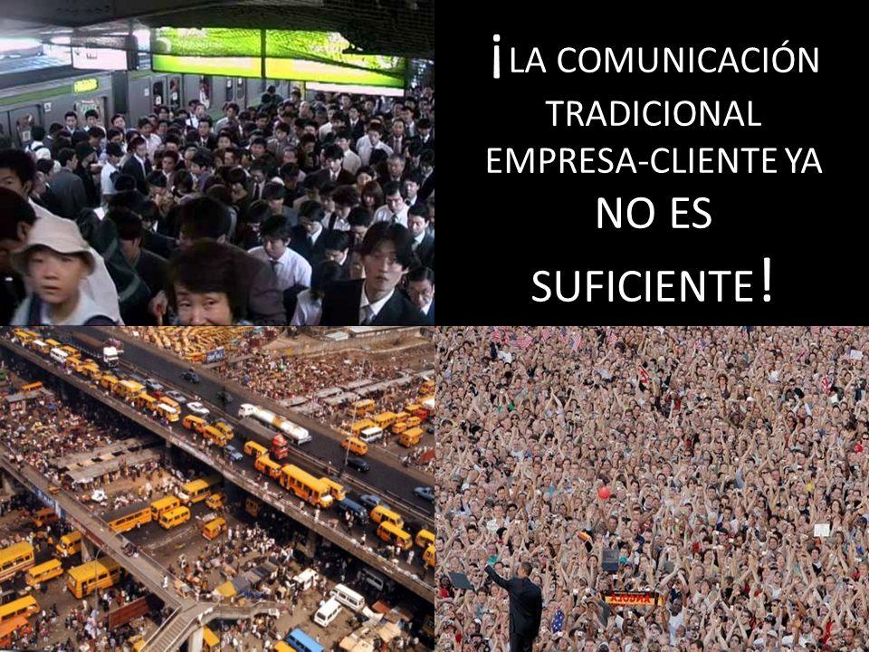 ¡LA COMUNICACIÓN TRADICIONAL EMPRESA-CLIENTE YA NO ES SUFICIENTE!