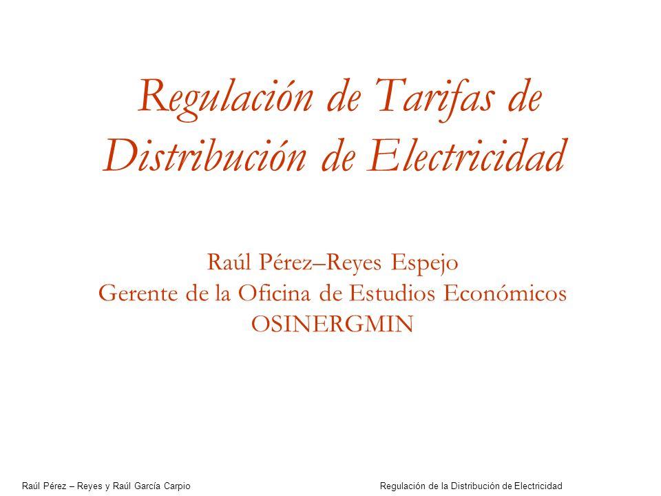Regulación de Tarifas de Distribución de Electricidad Raúl Pérez–Reyes Espejo Gerente de la Oficina de Estudios Económicos OSINERGMIN