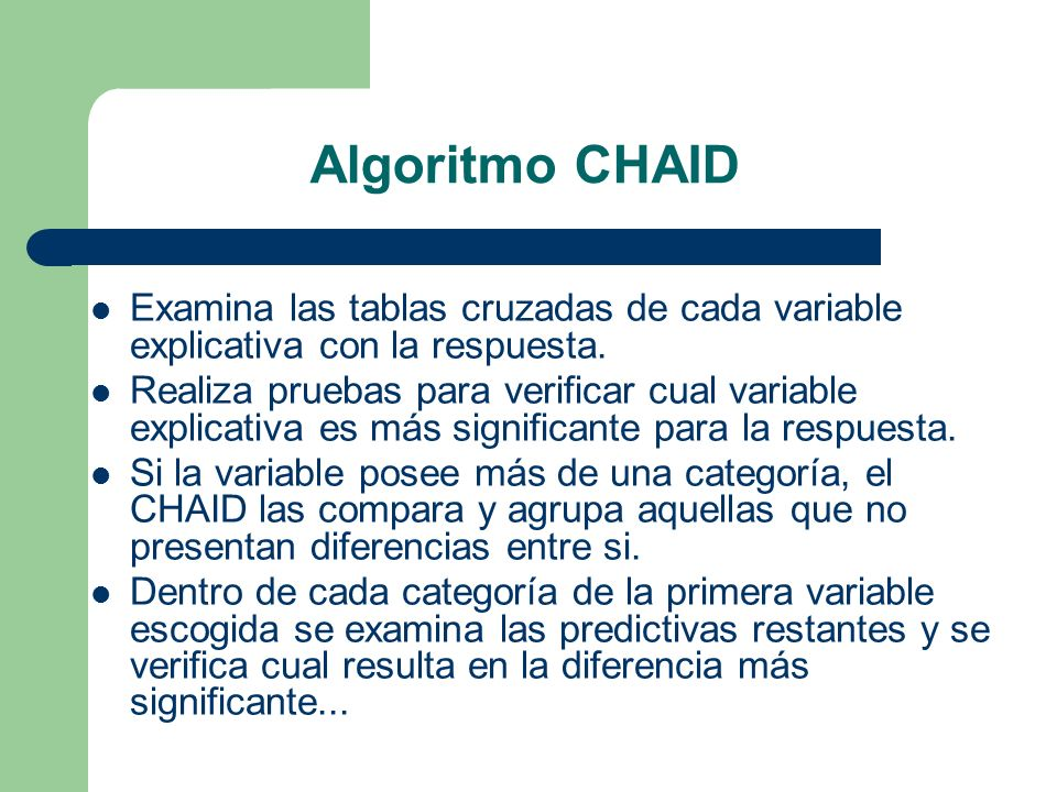 Algoritmo CHAID Examina las tablas cruzadas de cada variable explicativa con la respuesta.