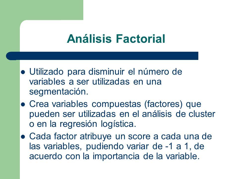 Análisis Factorial Utilizado para disminuir el número de variables a ser utilizadas en una segmentación.