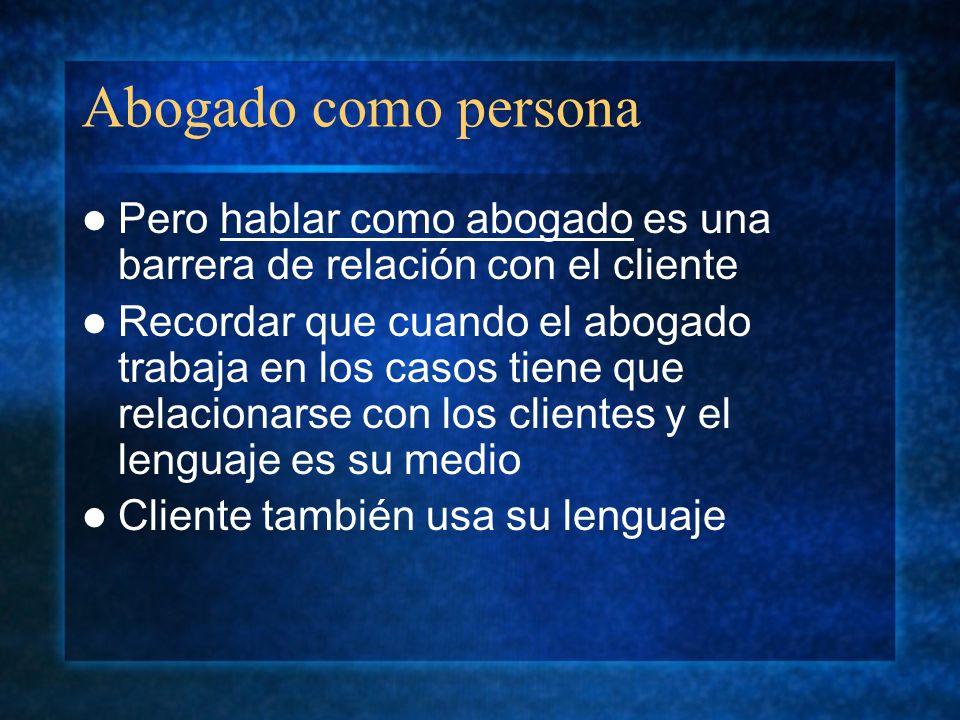 Abogado como persona Pero hablar como abogado es una barrera de relación con el cliente.