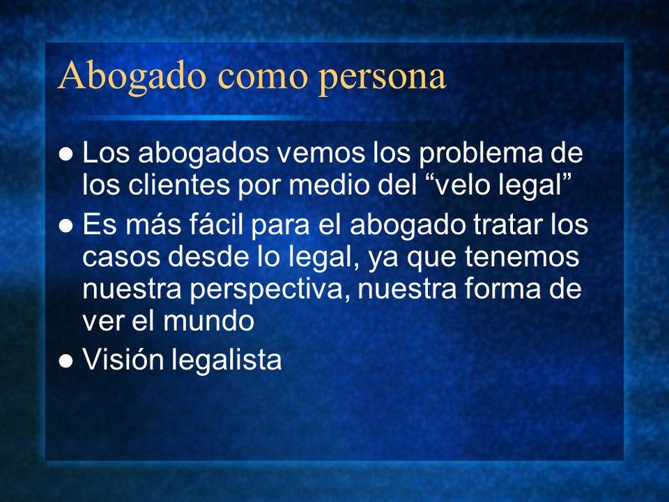 Abogado como persona Los abogados vemos los problema de los clientes por medio del velo legal