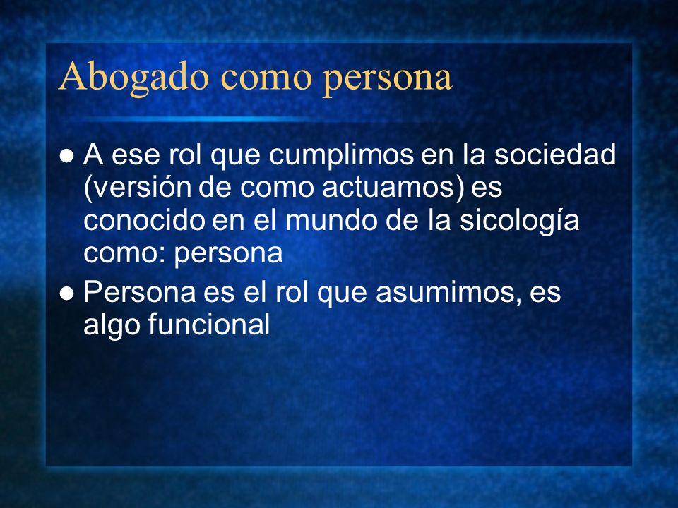 Abogado como persona A ese rol que cumplimos en la sociedad (versión de como actuamos) es conocido en el mundo de la sicología como: persona.