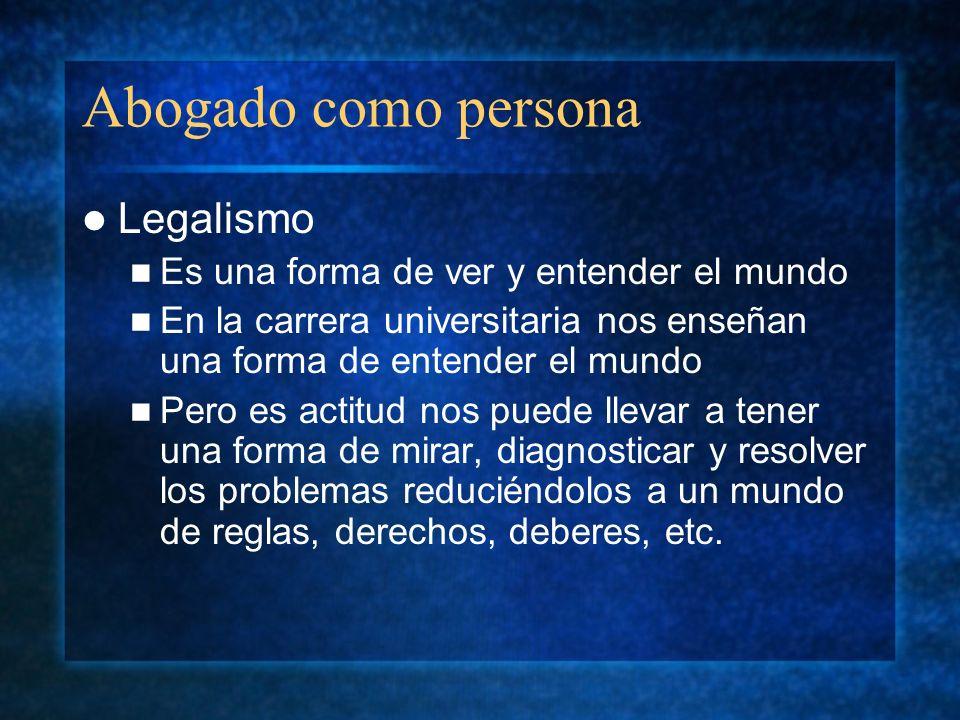 Abogado como persona Legalismo Es una forma de ver y entender el mundo