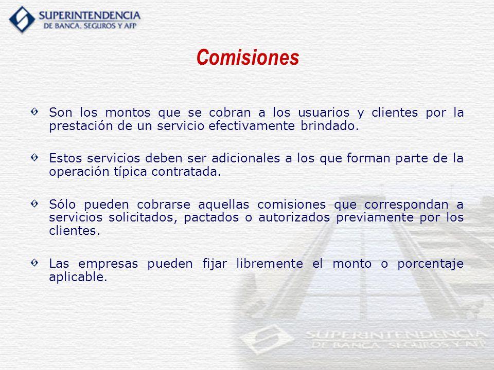 Comisiones Son los montos que se cobran a los usuarios y clientes por la prestación de un servicio efectivamente brindado.