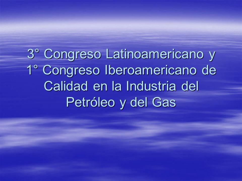 3° Congreso Latinoamericano y 1° Congreso Iberoamericano de Calidad en la Industria del Petróleo y del Gas