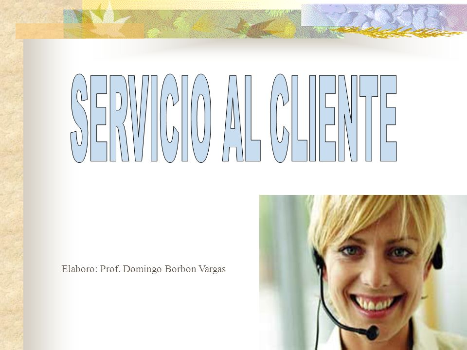 SERVICIO AL CLIENTE Elaboro: Prof. Domingo Borbon Vargas