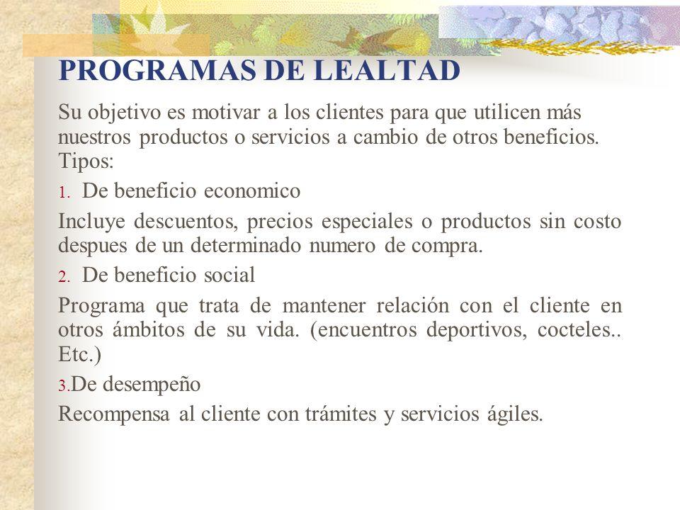 PROGRAMAS DE LEALTAD Su objetivo es motivar a los clientes para que utilicen más nuestros productos o servicios a cambio de otros beneficios. Tipos: