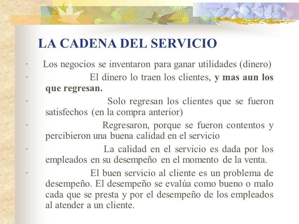 LA CADENA DEL SERVICIO · Los negocios se inventaron para ganar utilidades (dinero)