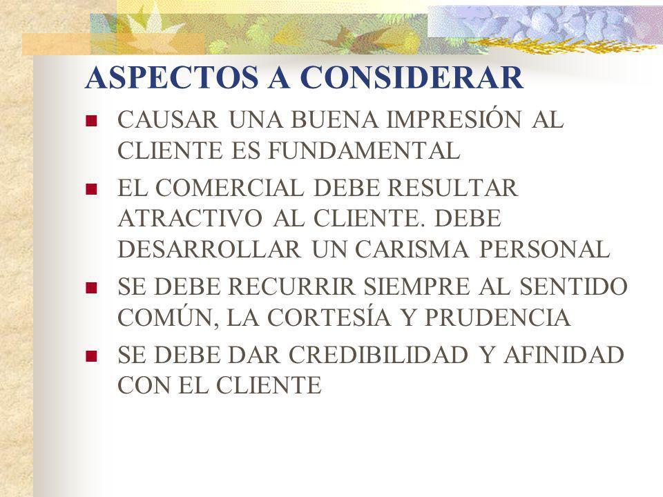 ASPECTOS A CONSIDERAR CAUSAR UNA BUENA IMPRESIÓN AL CLIENTE ES FUNDAMENTAL.