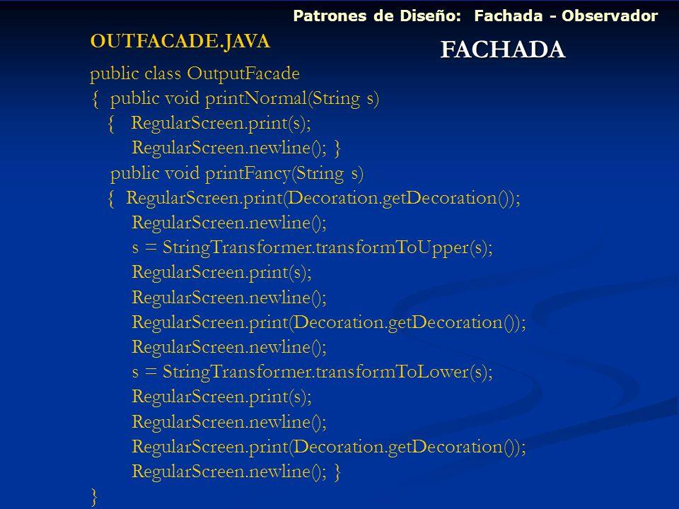 FACHADA OUTFACADE.JAVA public class OutputFacade