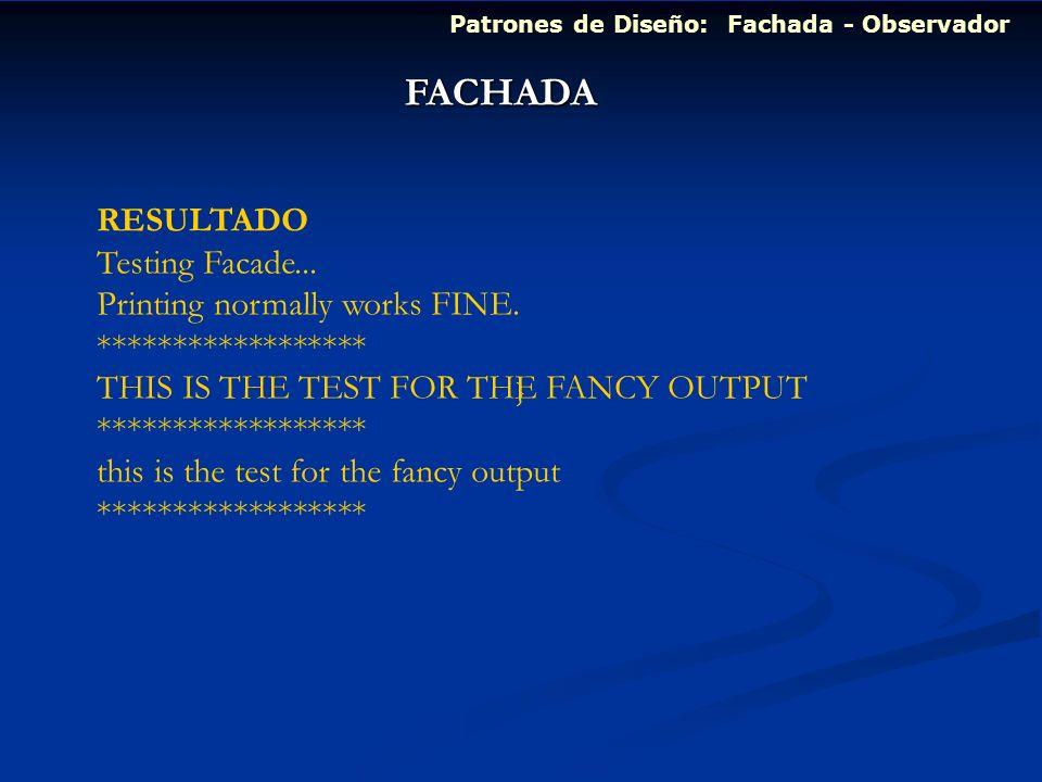 FACHADA RESULTADO Testing Facade... Printing normally works FINE.