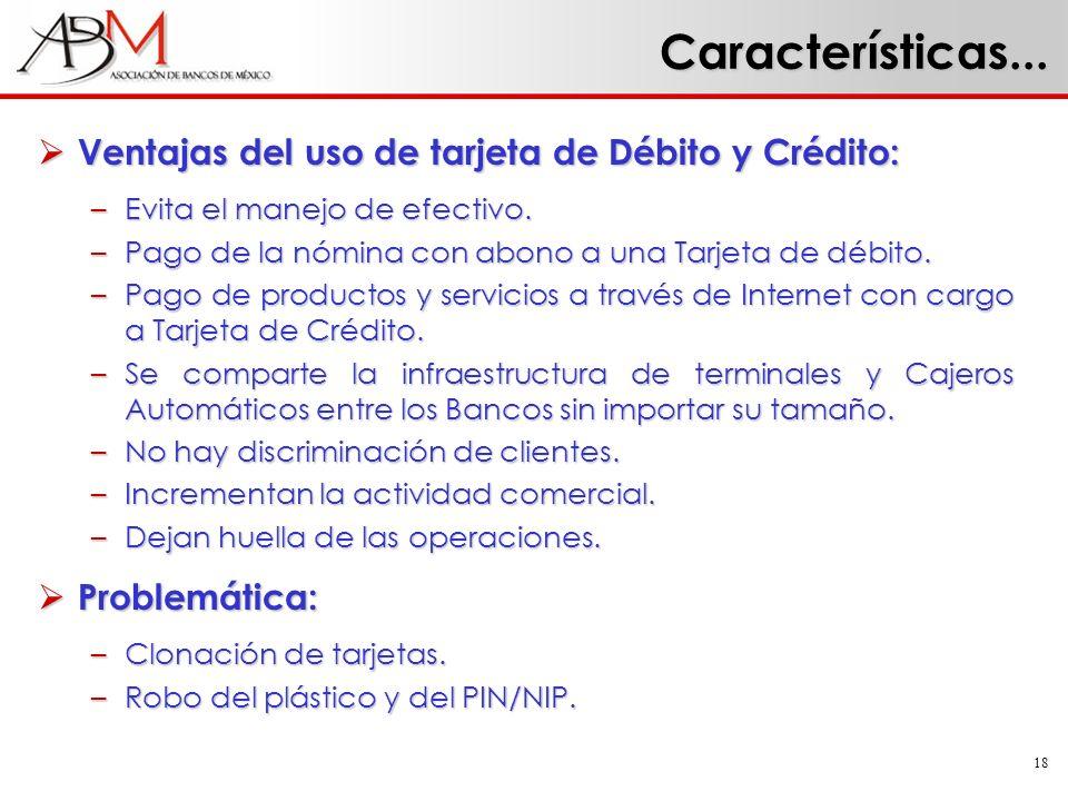 Características... Ventajas del uso de tarjeta de Débito y Crédito: