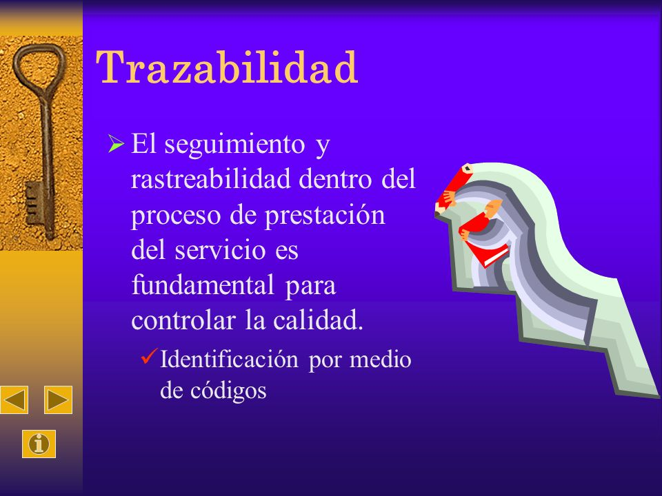 Trazabilidad El seguimiento y rastreabilidad dentro del proceso de prestación del servicio es fundamental para controlar la calidad.