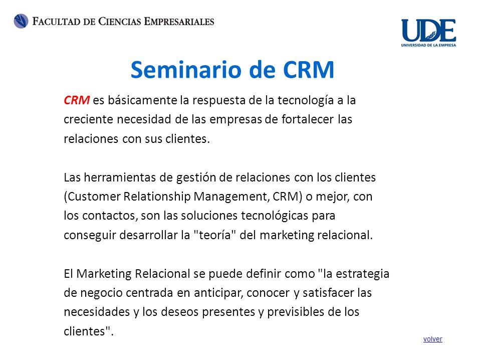Seminario de CRM CRM es básicamente la respuesta de la tecnología a la
