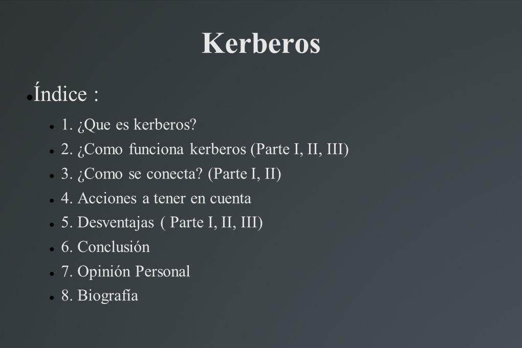 Kerberos Índice : 1. ¿Que es kerberos