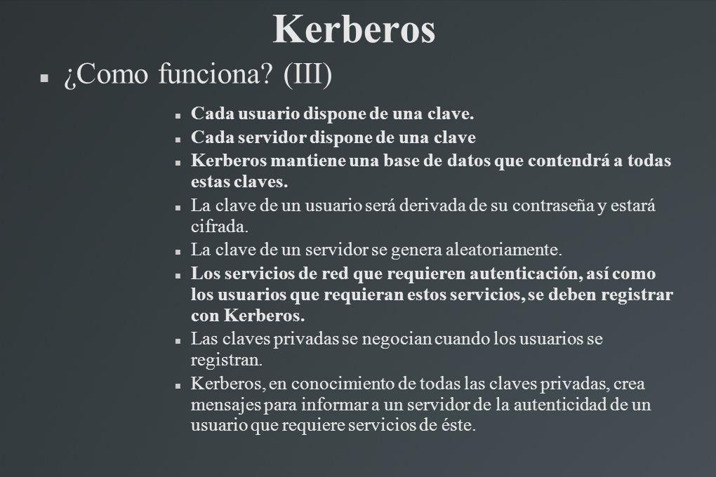 Kerberos ¿Como funciona (III) Cada usuario dispone de una clave.