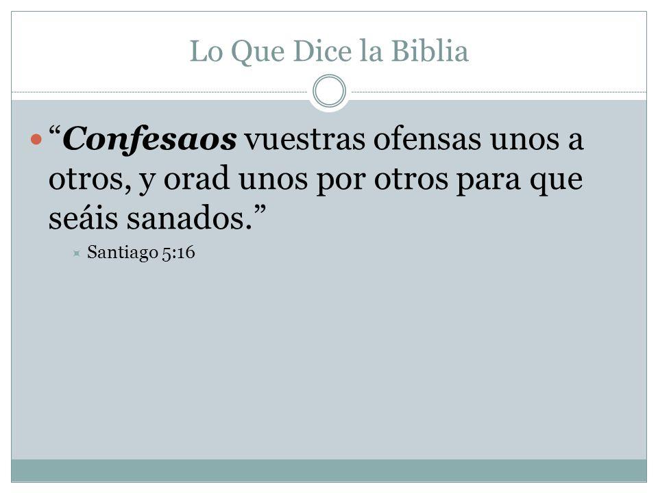 Lo Que Dice la Biblia Confesaos vuestras ofensas unos a otros, y orad unos por otros para que seáis sanados.