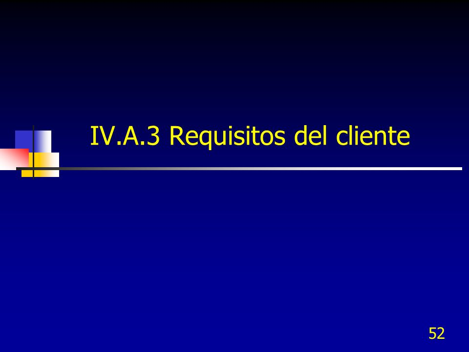 IV.A.3 Requisitos del cliente