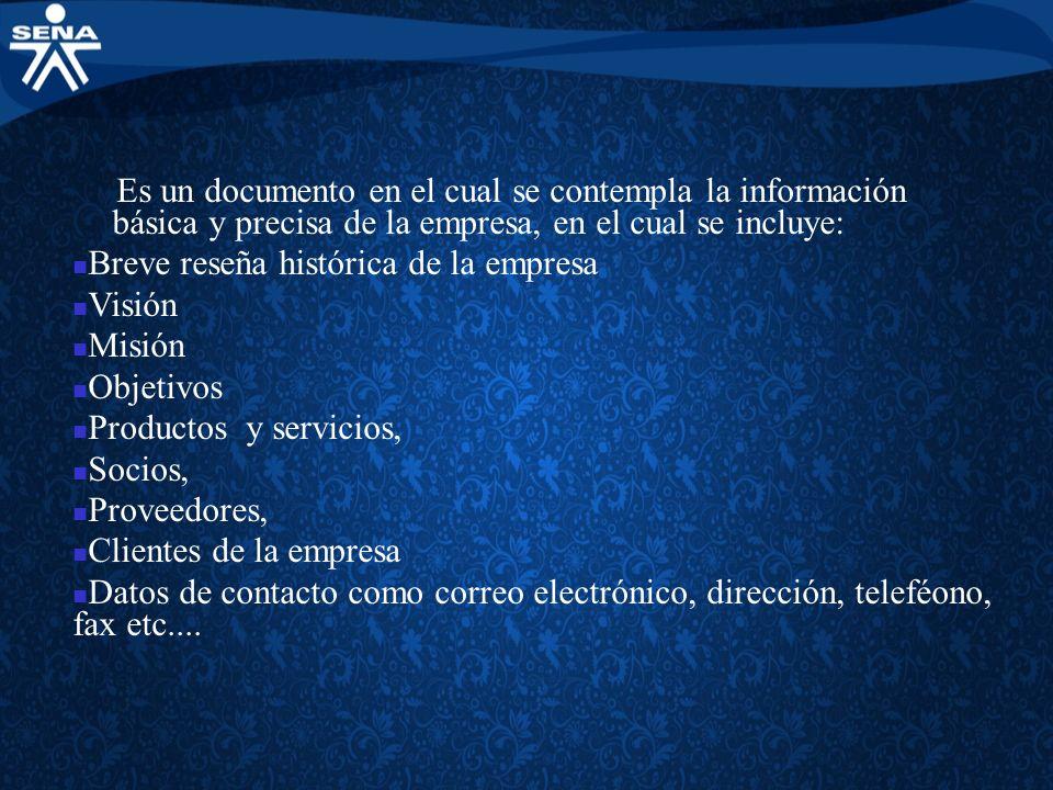 Es un documento en el cual se contempla la información básica y precisa de la empresa, en el cual se incluye: