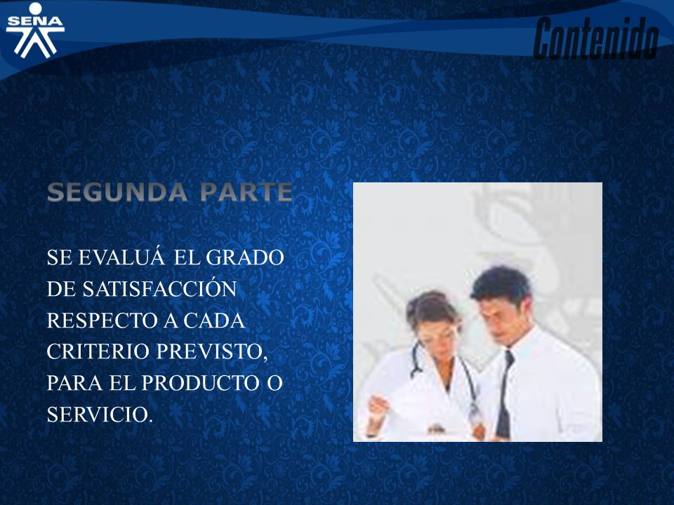 SEGUNDA PARTE SE EVALUÁ EL GRADO DE SATISFACCIÓN RESPECTO A CADA