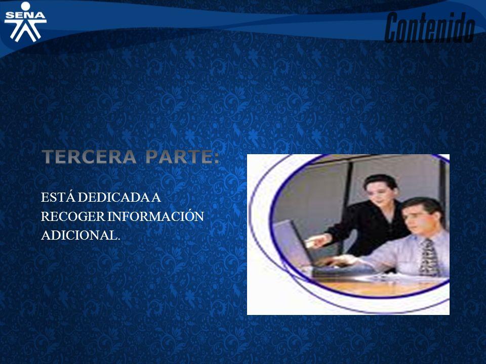 TERCERA PARTE: ESTÁ DEDICADA A RECOGER INFORMACIÓN ADICIONAL.