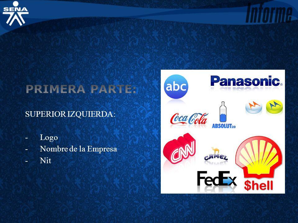 PRIMERA PARTE: SUPERIOR IZQUIERDA: - Logo - Nombre de la Empresa - Nit
