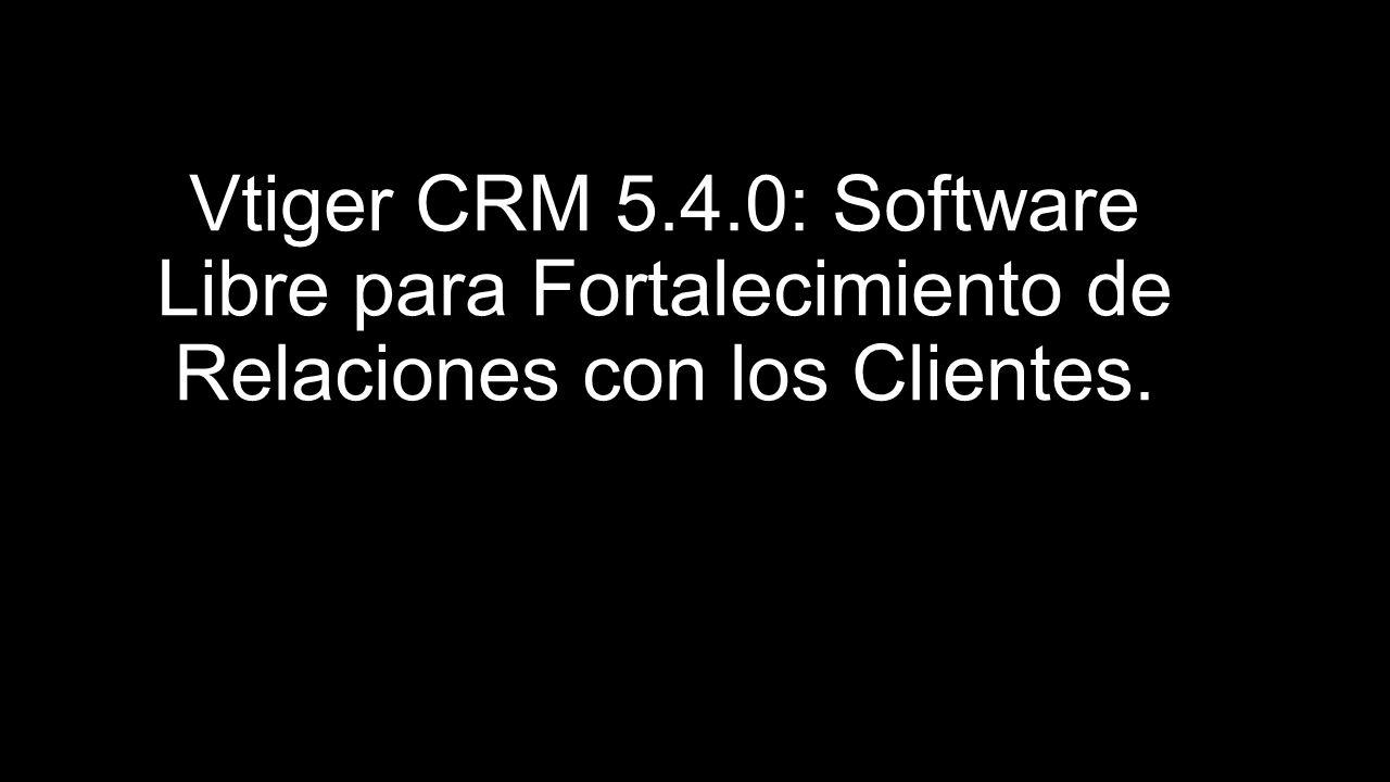 Vtiger CRM 5.4.0: Software Libre para Fortalecimiento de Relaciones con los Clientes.