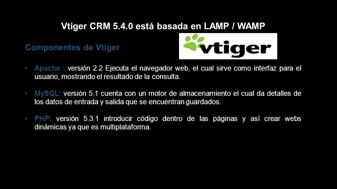 Vtiger CRM 5.4.0 está basada en LAMP / WAMP