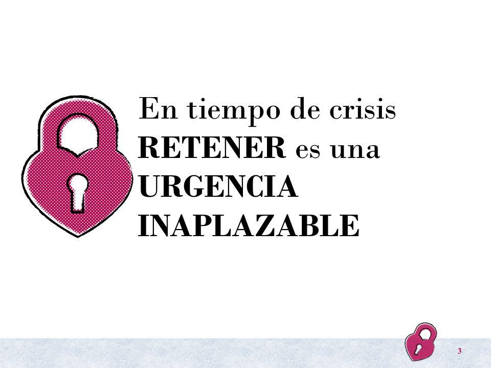 En tiempo de crisis RETENER es una URGENCIA INAPLAZABLE
