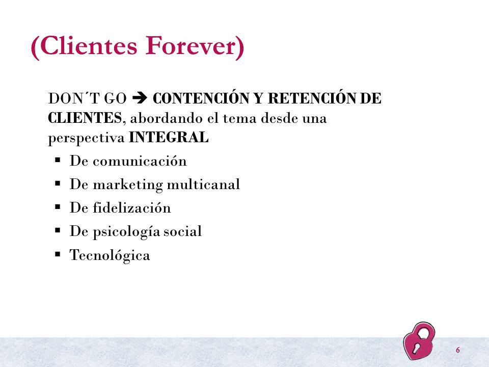 (Clientes Forever) DON´T GO  CONTENCIÓN Y RETENCIÓN DE CLIENTES, abordando el tema desde una perspectiva INTEGRAL.