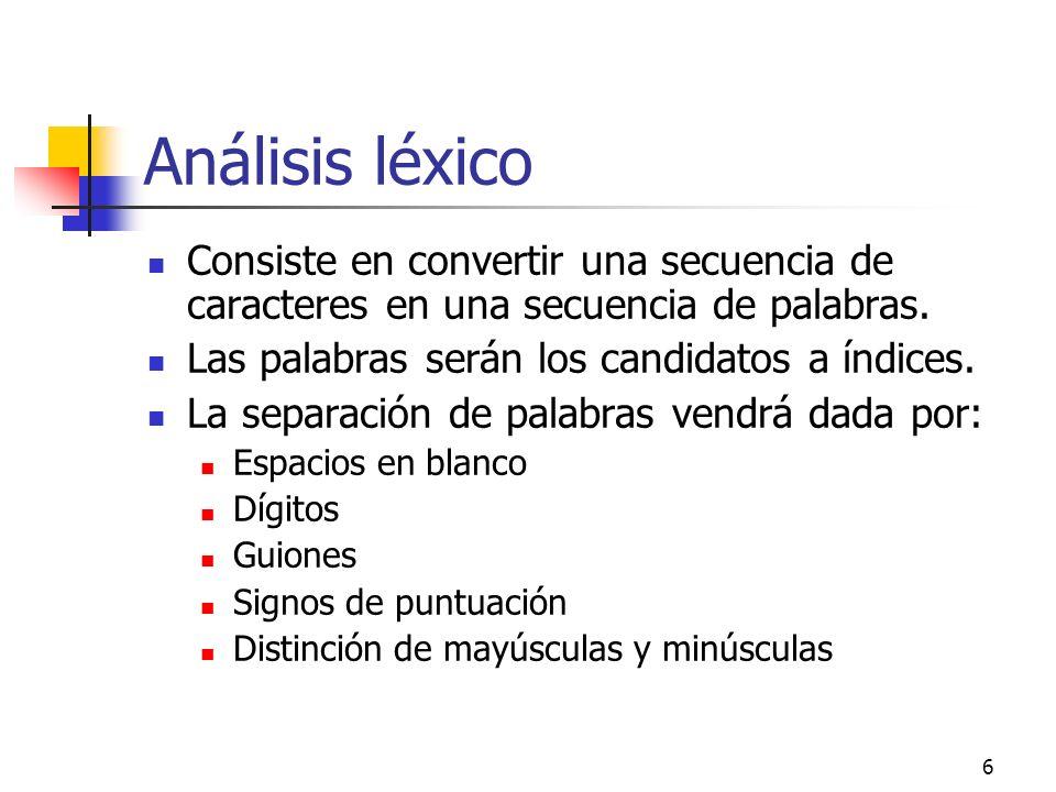 Análisis léxico Consiste en convertir una secuencia de caracteres en una secuencia de palabras. Las palabras serán los candidatos a índices.