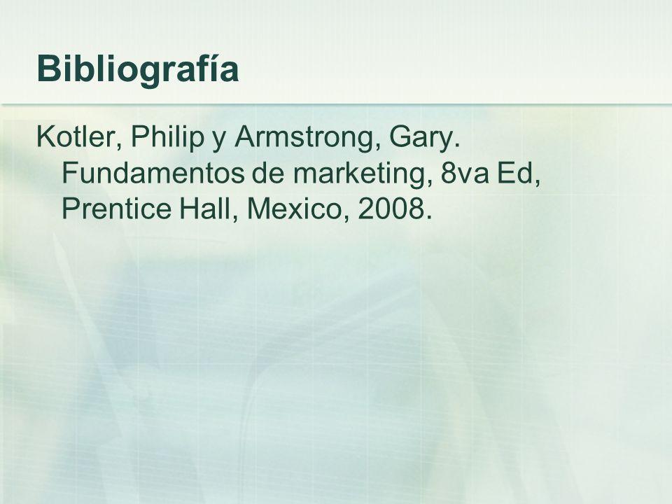 Bibliografía Kotler, Philip y Armstrong, Gary.