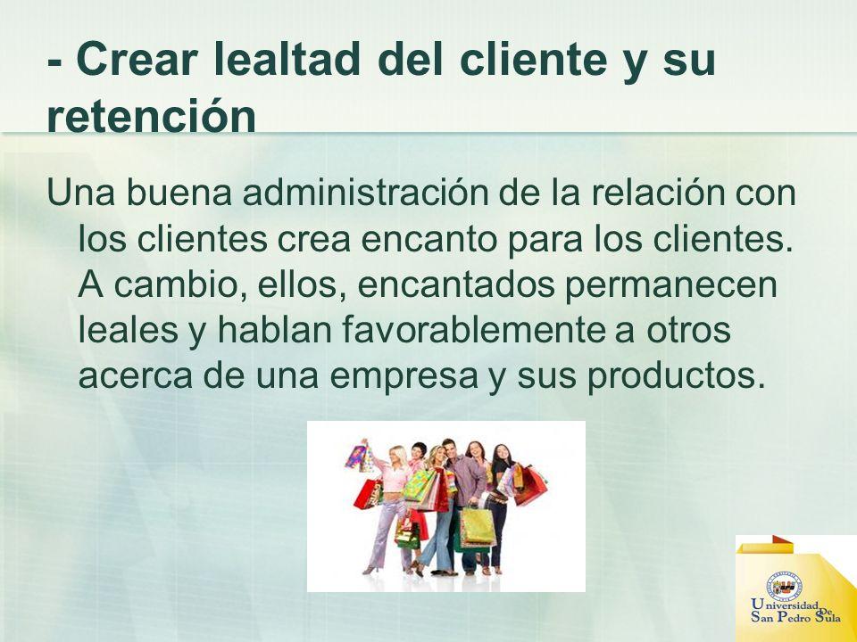 - Crear lealtad del cliente y su retención