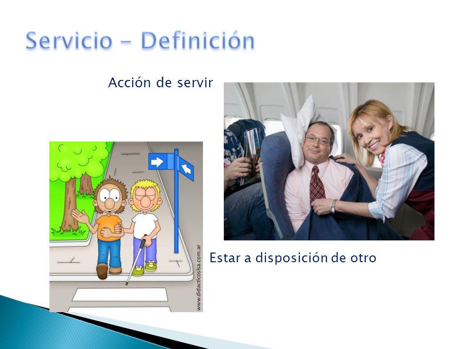 Servicio - Definición Acción de servir Estar a disposición de otro