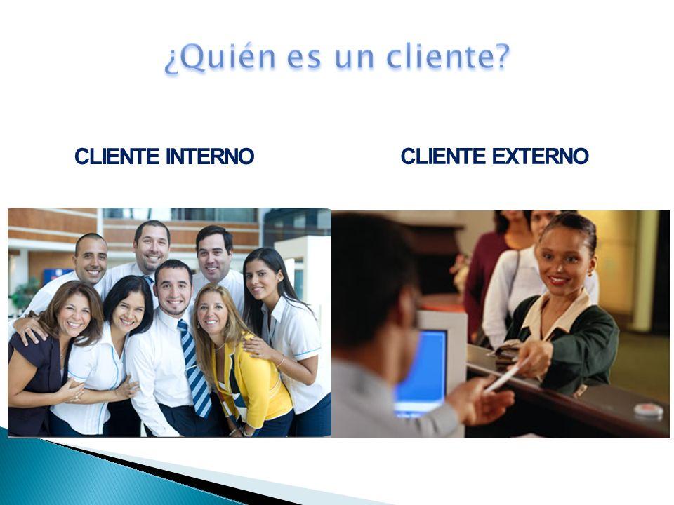 ¿Quién es un cliente CLIENTE INTERNO CLIENTE EXTERNO