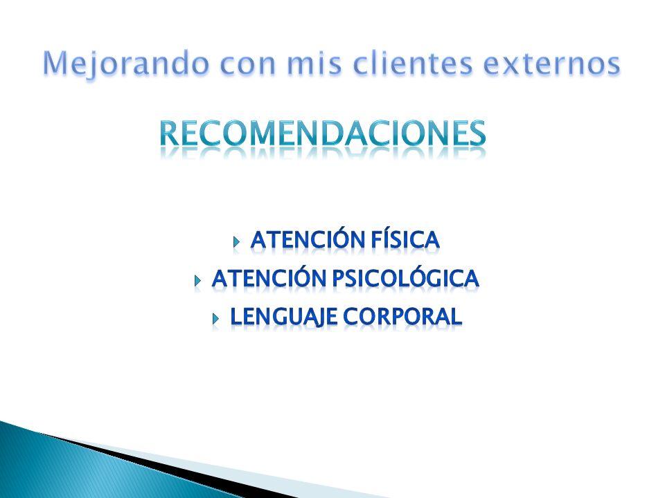 RECOMENDACIONES Mejorando con mis clientes externos ATENCIÓN FÍSICA